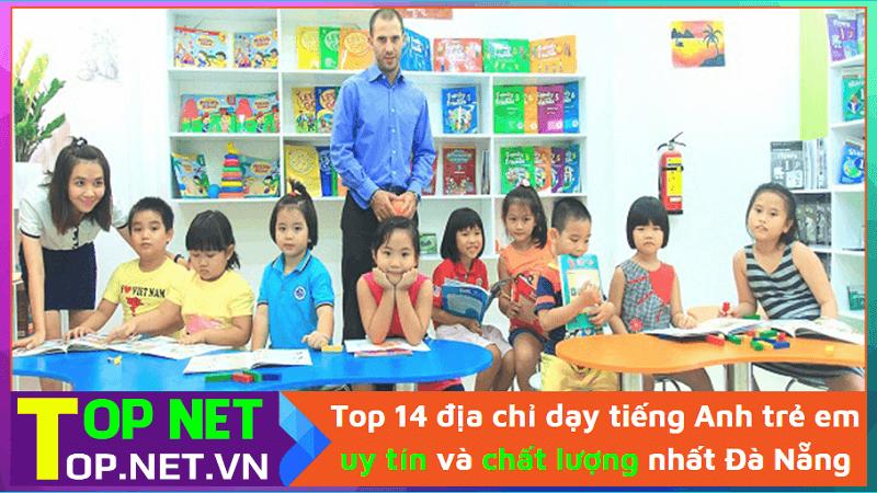Top 14 địa chỉ dạy tiếng Anh trẻ em uy tín và chất lượng nhất Đà Nẵng