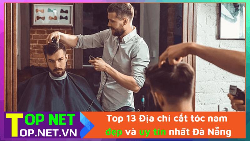 Top 13 Địa chỉ cắt tóc nam đẹp và uy tín nhất Đà Nẵng