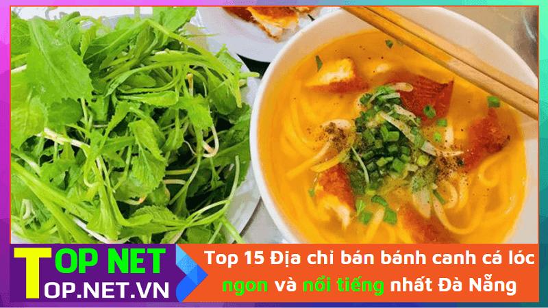 Top 15 Địa chỉ bán bánh canh cá lóc ngon và nổi tiếng nhất Đà Nẵng