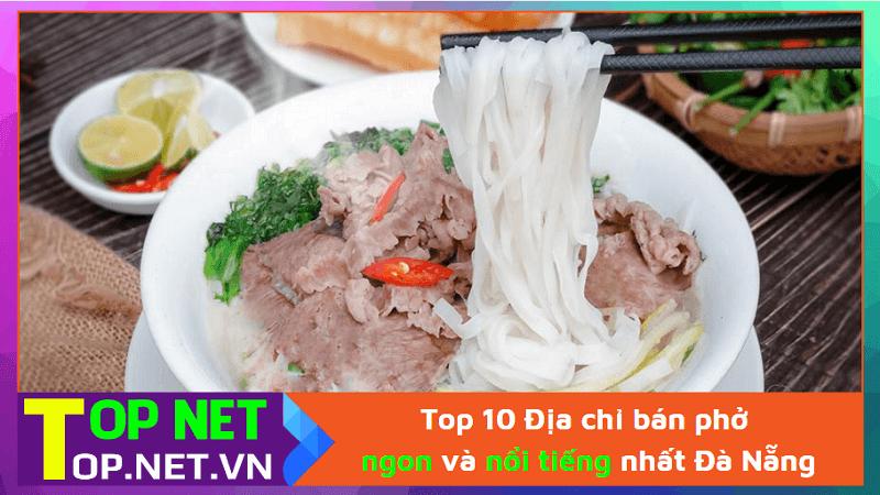 Top 10 Địa chỉ bán phở ngon và nổi tiếng nhất Đà Nẵng