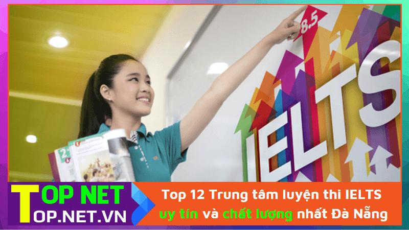 Top 12 Trung tâm luyện thi IELTS uy tín và chất lượng nhất Đà Nẵng