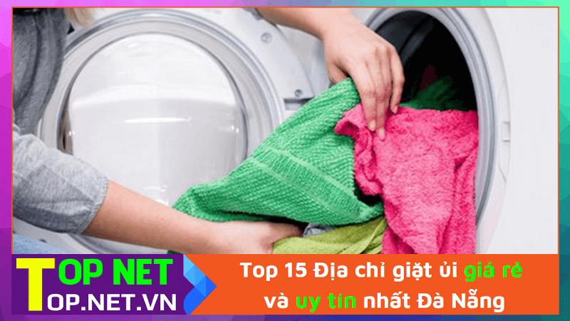 Top 15 Địa chỉ giặt ủi giá rẻ và uy tín nhất Đà Nẵng