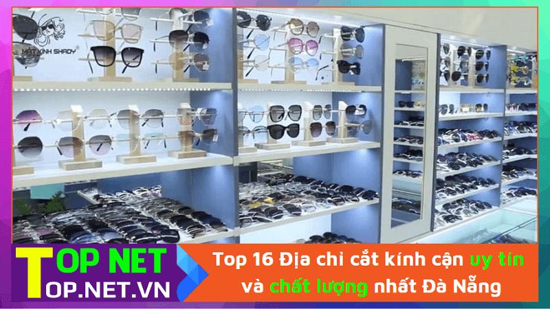 Top 16 Địa chỉ cắt kính cận uy tín và chất lượng nhất Đà Nẵng