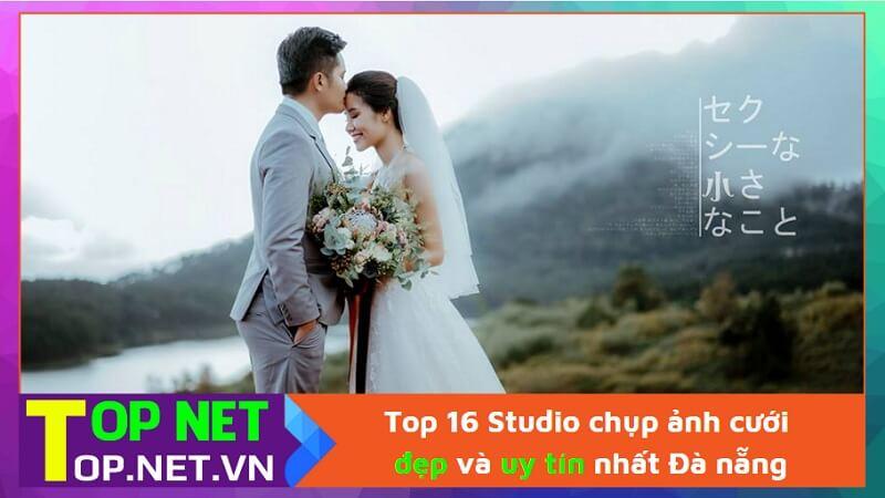 Top 16 Studio chụp ảnh cưới đẹp và uy tín nhất Đà nẵng