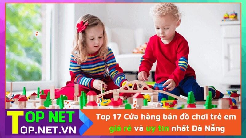 Top 17 Cửa hàng bán đồ chơi trẻ em giá rẻ và uy tín nhất Đà Nẵng
