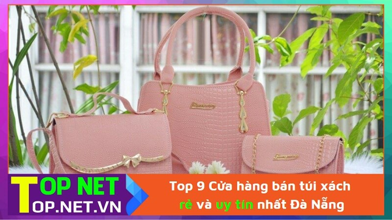 Top 9 Cửa hàng bán túi xách rẻ và uy tín nhất Đà Nẵng
