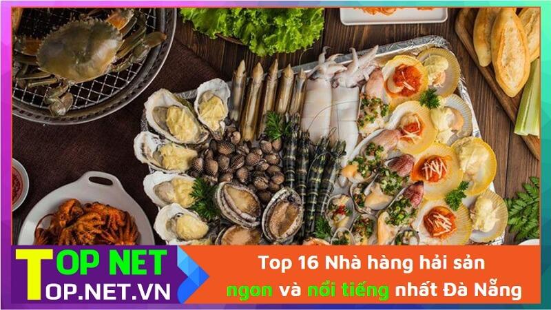 Top 16 Nhà hàng hải sản ngon và nổi tiếng nhất Đà Nẵng