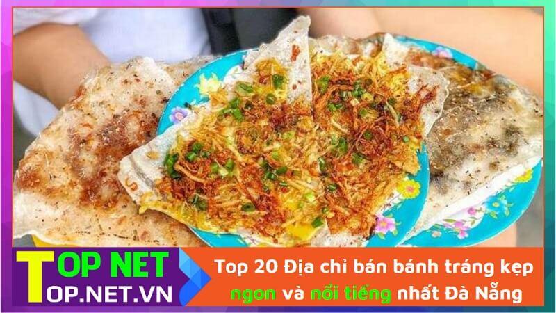 Top 20 Địa chỉ bán bánh tráng kẹp ngon và nổi tiếng nhất Đà Nẵng