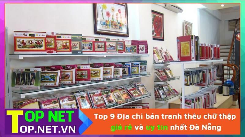 Top 9 Địa chỉ bán tranh thêu chữ thập rẻ và uy tín nhất Đà Nẵng
